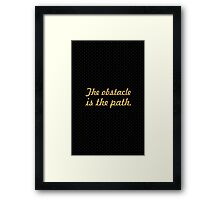 "The obstackle... ""Zen Proverb"" Inspirational Quote Framed Print"