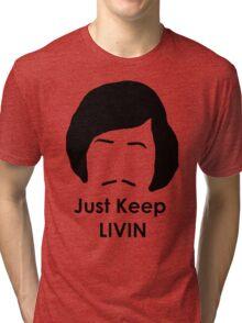 Just Keep Livin Tri-blend T-Shirt