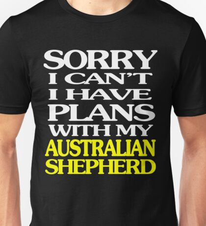 Sorry i can't i have plans with my  Australian shepherd Unisex T-Shirt