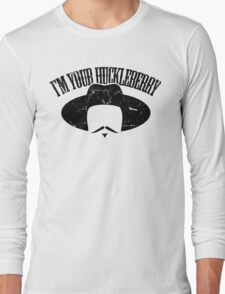 I'm Your Huckleberry Long Sleeve T-Shirt