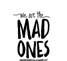 We Are The Mad Ones by KellyJane