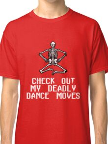 CHECK OUT MY DEADLY DANCE MOVES Classic T-Shirt