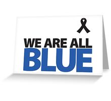 We Are All BLUE Greeting Card