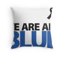 We Are All BLUE Throw Pillow