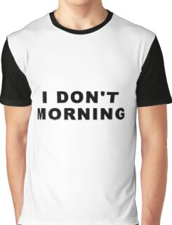 I don't Morning Graphic T-Shirt