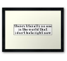 There's literally no one in the world... Framed Print