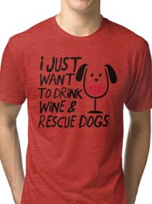 I Just Want to Drink Wine & Rescue Dogs T-Shirt Tri-blend T-Shirt