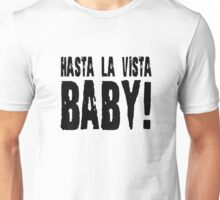 Hasta La Vista Baby The Terminator Quote Unisex T-Shirt