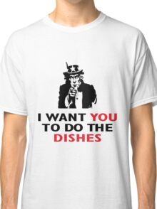 I WANT YOU TO DO THE DISHES Classic T-Shirt