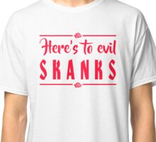 Here's To Evil Skanks - Rowena Quote Classic T-Shirt