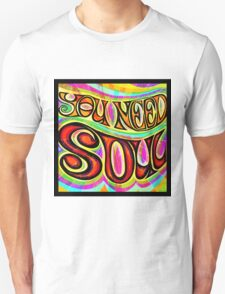 You Need Soul Unisex T-Shirt