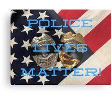 POLICE LIVES MATTER Metal Print