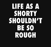 Life As A Shorty Shouldn't Be So Rough Classic T-Shirt