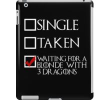 Waiting for a blonde with 3 dragons (white text + tick) iPad Case/Skin