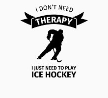 I don't need therapy, I just need to play ice hockey Unisex T-Shirt