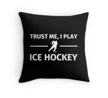 Trust Me, I Play Ice Hockey Throw Pillow