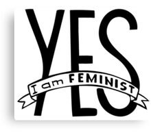 Words Yes,  I am feminist. Feminism quote.  Canvas Print