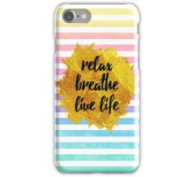 Relax. Breathe. Life Life. iPhone Case/Skin