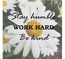 Stay Humble Photographic Print