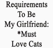 Requirements To Be My Girlfriend: *Must Love Cats  by supernova23