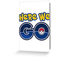 Pokemon GO | Here We Go Greeting Card