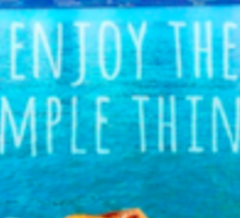Enjoy the simple things. Sticker