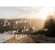 Be Yourself, Everyone Else Is Taken Photographic Print