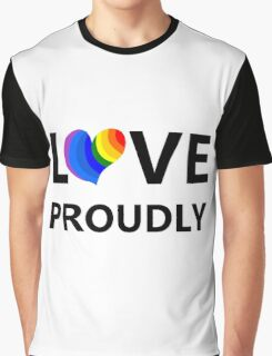 Love Proudly Graphic T-Shirt