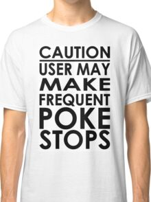 Caution - Frequent Poke Stops Classic T-Shirt