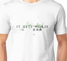 It gets worse Unisex T-Shirt