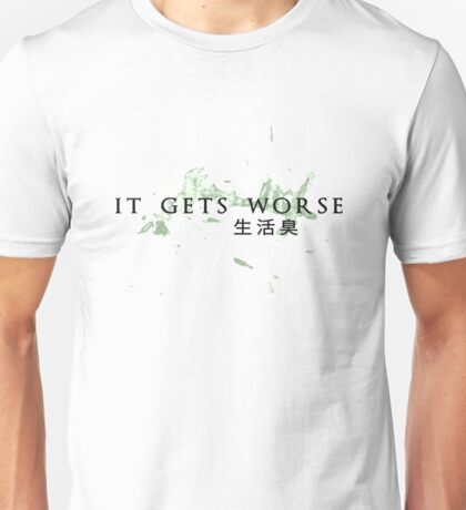 It gets worse Unisex T-Shirt