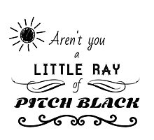 Aren't You a Little Ray of Pitch Black - Black Photographic Print