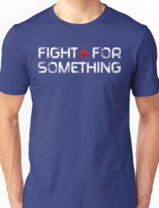 Fight For Something Unisex T-Shirt