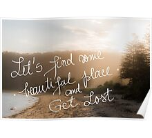 Lets find some beautiful place and get lost text Poster