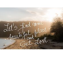 Lets find some beautiful place and get lost text Photographic Print