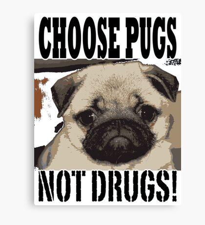 choose pugs not drugs Canvas Print