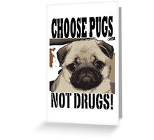 choose pugs not drugs Greeting Card