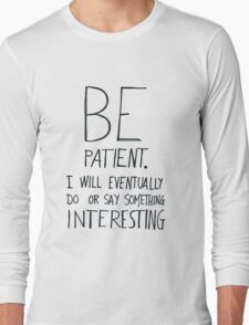 Be patient I will eventually do or say something interesting Long Sleeve T-Shirt
