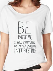Be patient I will eventually do or say something interesting Women's Relaxed Fit T-Shirt