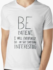 Be patient I will eventually do or say something interesting Mens V-Neck T-Shirt