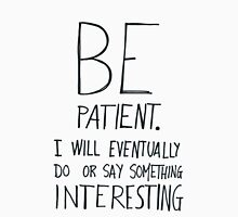 Be patient I will eventually do or say something interesting Unisex T-Shirt