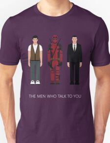 THE MEN WHO...TALK TO YOU Unisex T-Shirt