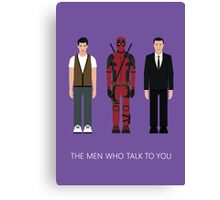 THE MEN WHO...TALK TO YOU Canvas Print