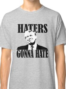 haters gonna hate donald trump Classic T-Shirt