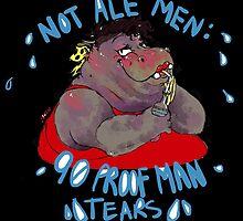Not Ale Men: 90 Proof Man Tears by spittleguts