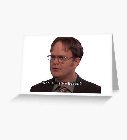 Dwight Schrute--Who is Justice Beaver? Greeting Card