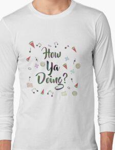 How Ya Doing? [COMM] Long Sleeve T-Shirt