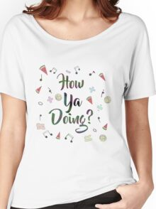 How Ya Doing? [COMM] Women's Relaxed Fit T-Shirt