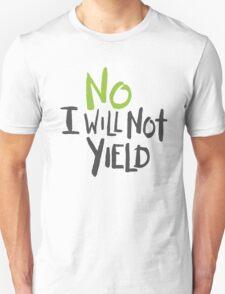 No I Will Not Yield Unisex T-Shirt
