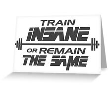 Train insane or remain the same Greeting Card